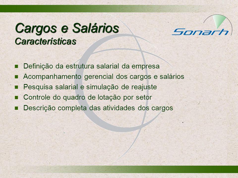 Cargos e Salários Características Definição da estrutura salarial da empresa Acompanhamento gerencial dos cargos e salários Pesquisa salarial e simula