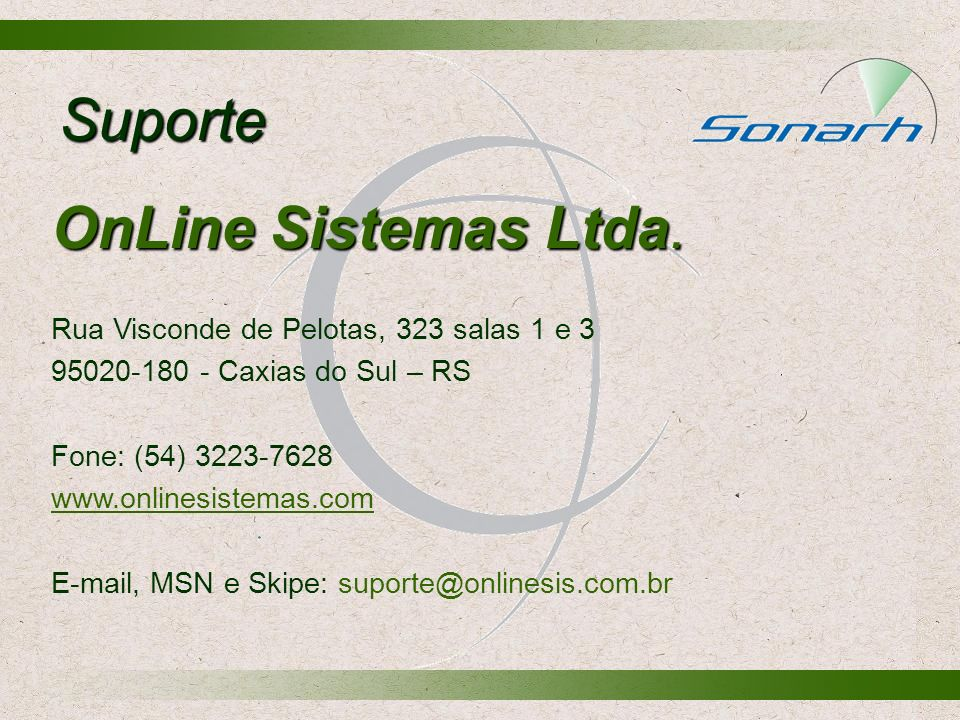 OnLine Sistemas Ltda. Rua Visconde de Pelotas, 323 salas 1 e 3 95020-180 - Caxias do Sul – RS Fone: (54) 3223-7628 www.onlinesistemas.com E-mail, MSN