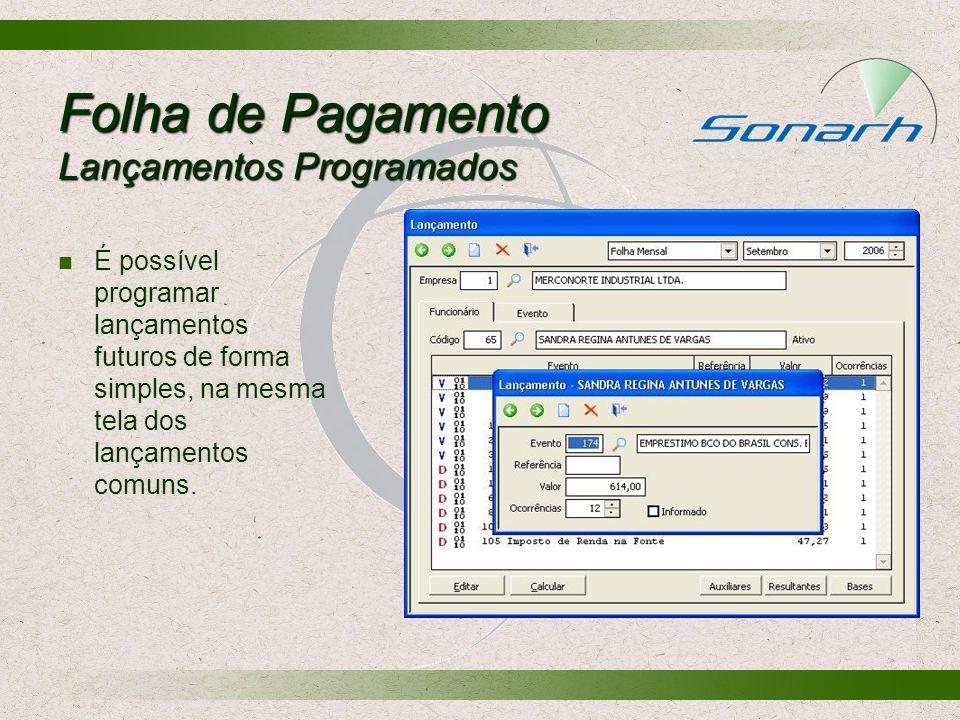 Folha de Pagamento Lançamentos Programados É possível programar lançamentos futuros de forma simples, na mesma tela dos lançamentos comuns.