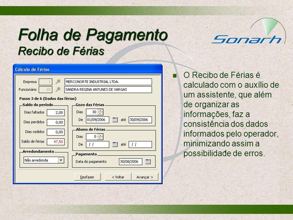 Folha de Pagamento Recibo de Férias O Recibo de Férias é calculado com o auxílio de um assistente, que além de organizar as informações, faz a consist