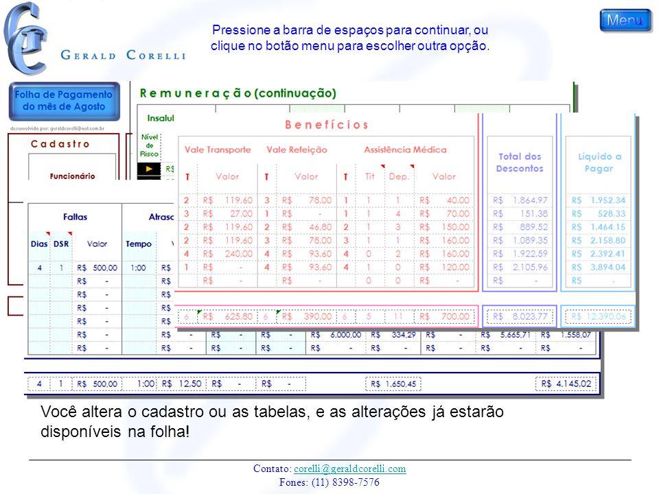 Contato: corelli@geraldcorelli.com Fones: (11) 8398-7576corelli@geraldcorelli.com Você altera o cadastro ou as tabelas, e as alterações já estarão disponíveis na folha.