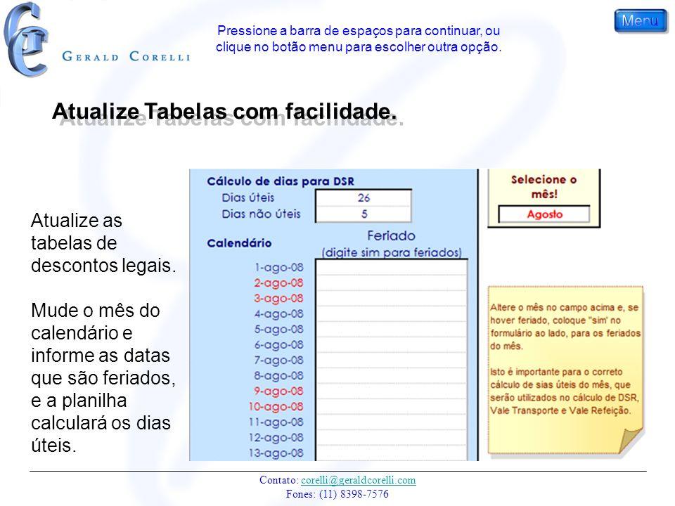 Contato: corelli@geraldcorelli.com Fones: (11) 8398-7576corelli@geraldcorelli.com Atualize Tabelas com facilidade.