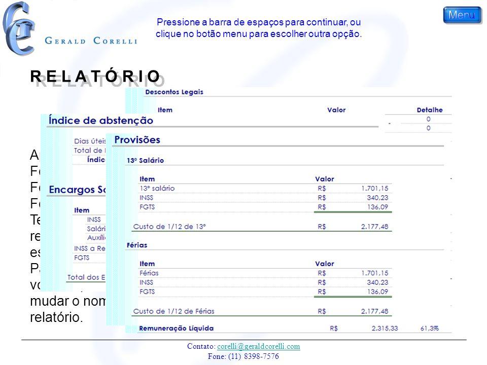 Contato: corelli@geraldcorelli.com Fone: (11) 8398-7576corelli@geraldcorelli.com Após a geração da Folha de Pagamento, Folha de Férias ou da Folha do