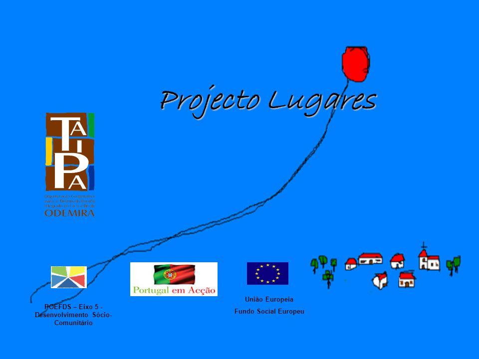 Projecto Lugares POEFDS – Eixo 5 - Desenvolvimento Sócio- Comunitário União Europeia Fundo Social Europeu