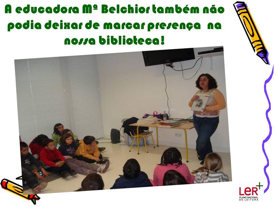A educadora Mª Belchior também não podia deixar de marcar presença na nossa biblioteca!
