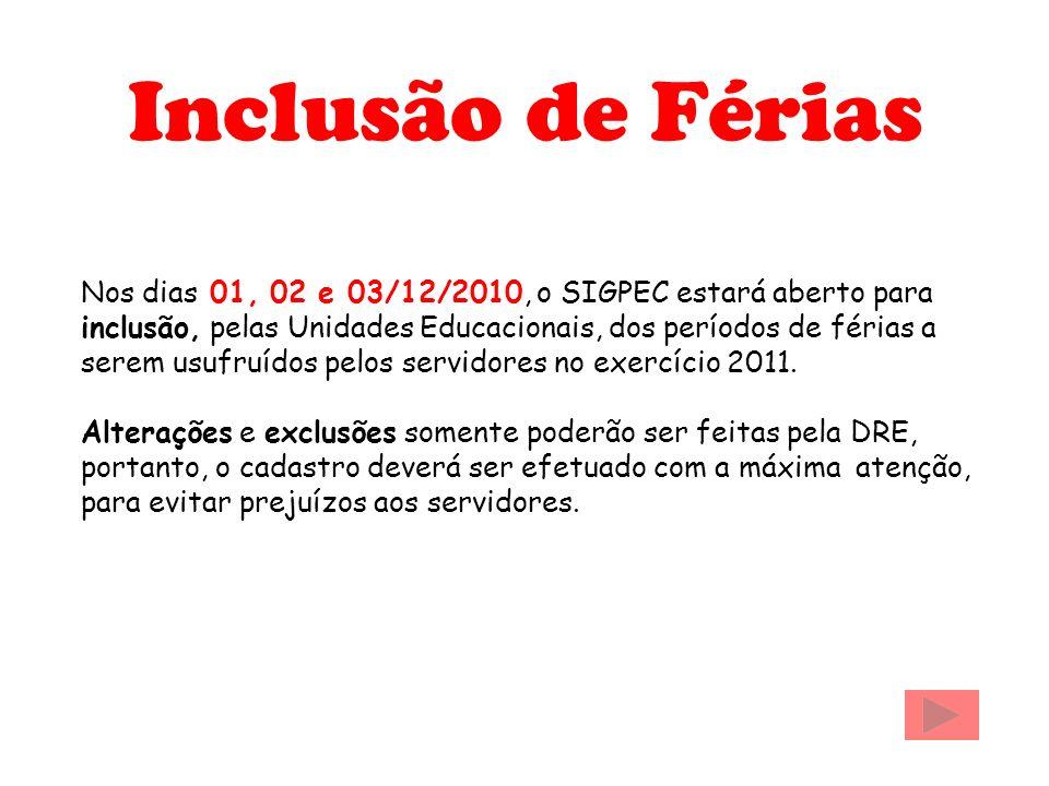 Inclusão de Férias Nos dias 01, 02 e 03/12/2010, o SIGPEC estará aberto para inclusão, pelas Unidades Educacionais, dos períodos de férias a serem usufruídos pelos servidores no exercício 2011.