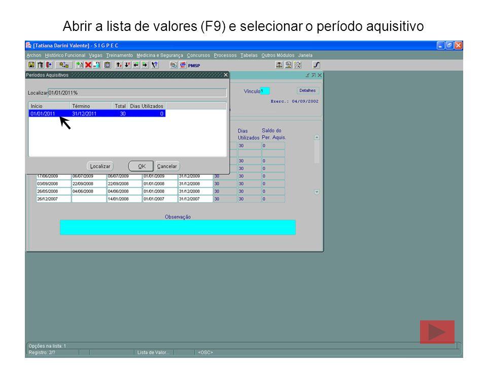 Abrir a lista de valores (F9) e selecionar o período aquisitivo