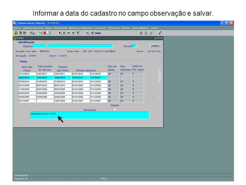Informar a data do cadastro no campo observação e salvar.