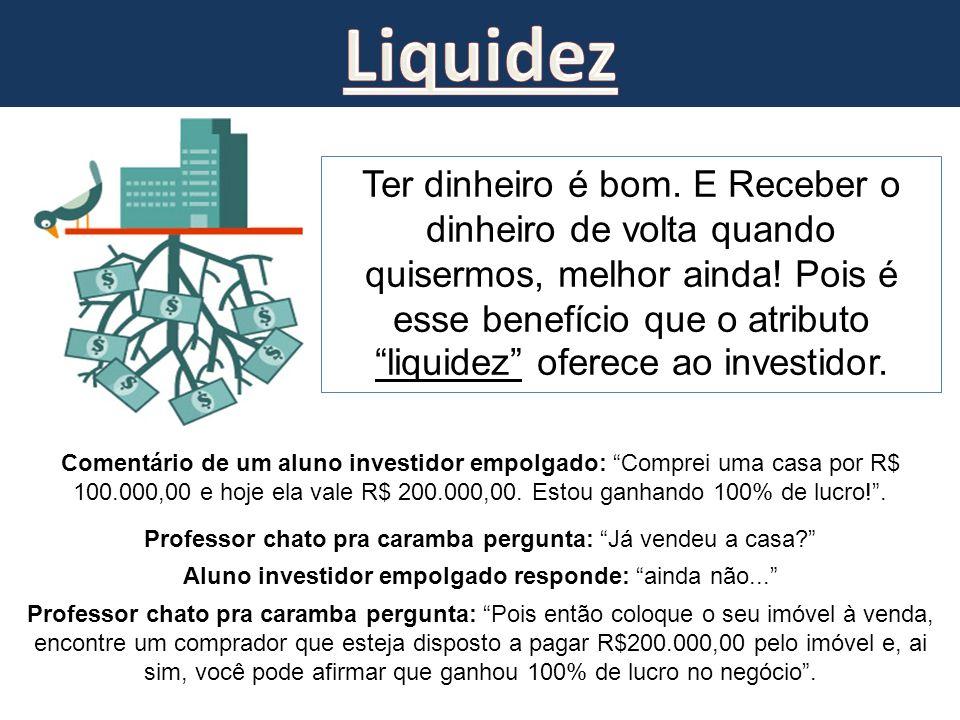 Ter dinheiro é bom. E Receber o dinheiro de volta quando quisermos, melhor ainda! Pois é esse benefício que o atributo liquidez oferece ao investidor.