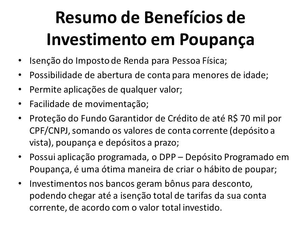 Resumo de Benefícios de Investimento em Poupança Isenção do Imposto de Renda para Pessoa Física; Possibilidade de abertura de conta para menores de id