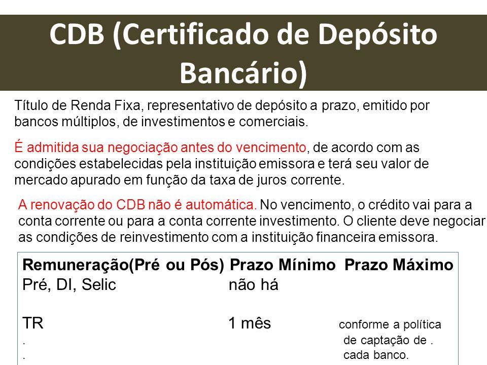 CDB (Certificado de Depósito Bancário) Título de Renda Fixa, representativo de depósito a prazo, emitido por bancos múltiplos, de investimentos e come
