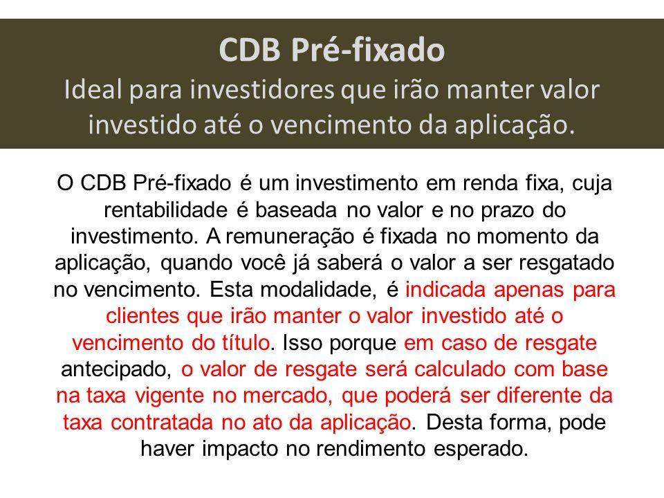 CDB Pré-fixado Ideal para investidores que irão manter valor investido até o vencimento da aplicação. O CDB Pré-fixado é um investimento em renda fixa