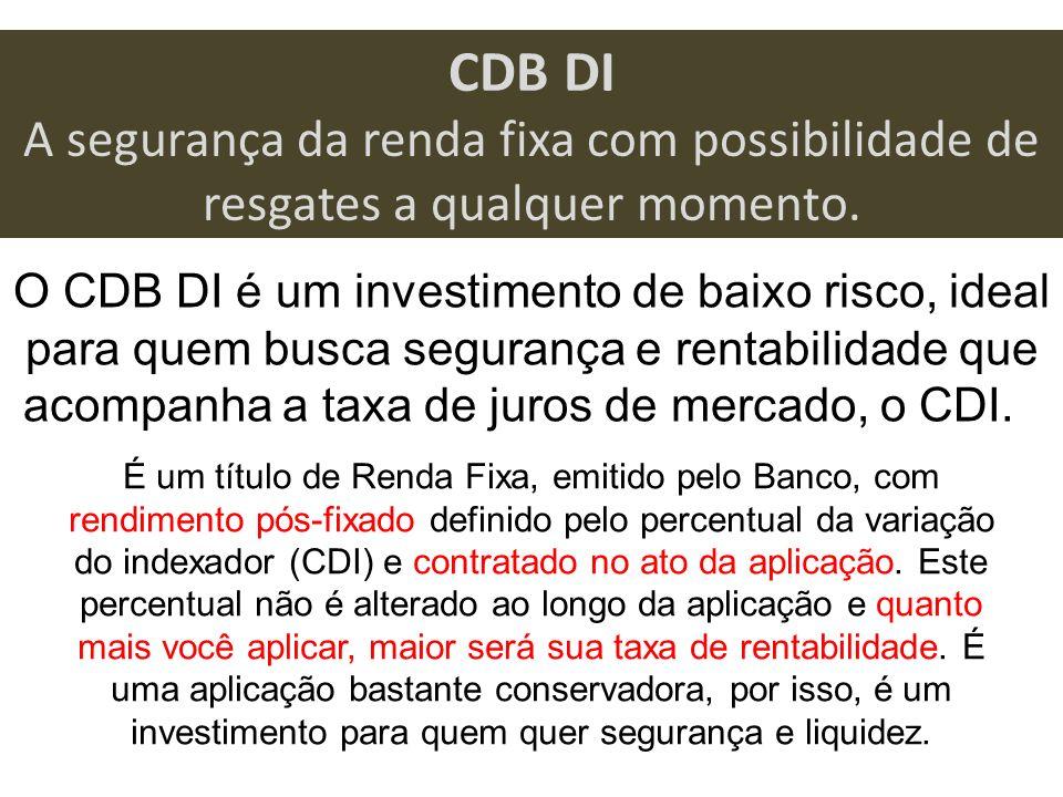 CDB DI A segurança da renda fixa com possibilidade de resgates a qualquer momento. O CDB DI é um investimento de baixo risco, ideal para quem busca se