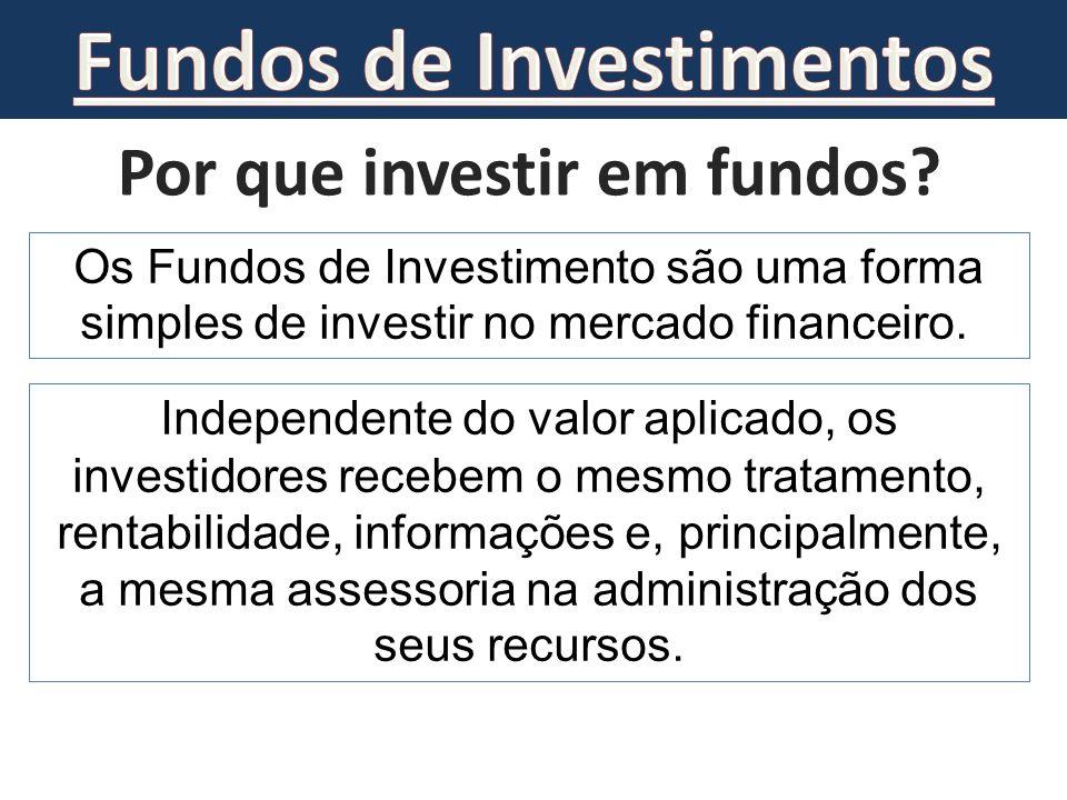 Por que investir em fundos? Os Fundos de Investimento são uma forma simples de investir no mercado financeiro. Independente do valor aplicado, os inve