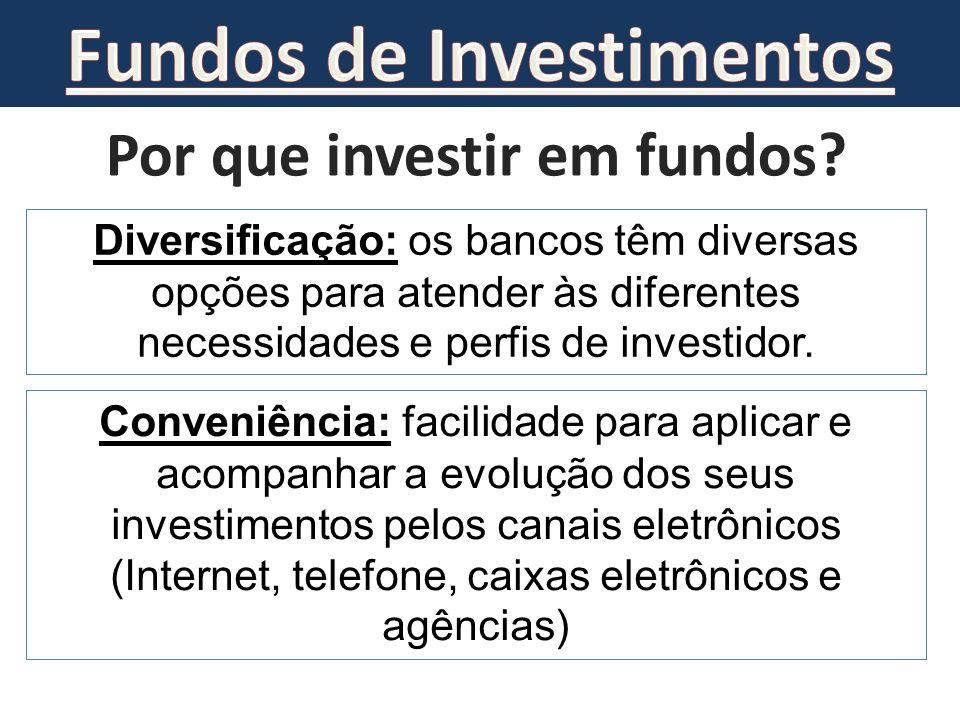 Por que investir em fundos? Diversificação: os bancos têm diversas opções para atender às diferentes necessidades e perfis de investidor. Conveniência