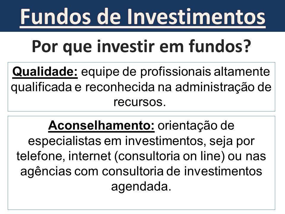 Por que investir em fundos? Qualidade: equipe de profissionais altamente qualificada e reconhecida na administração de recursos. Aconselhamento: orien
