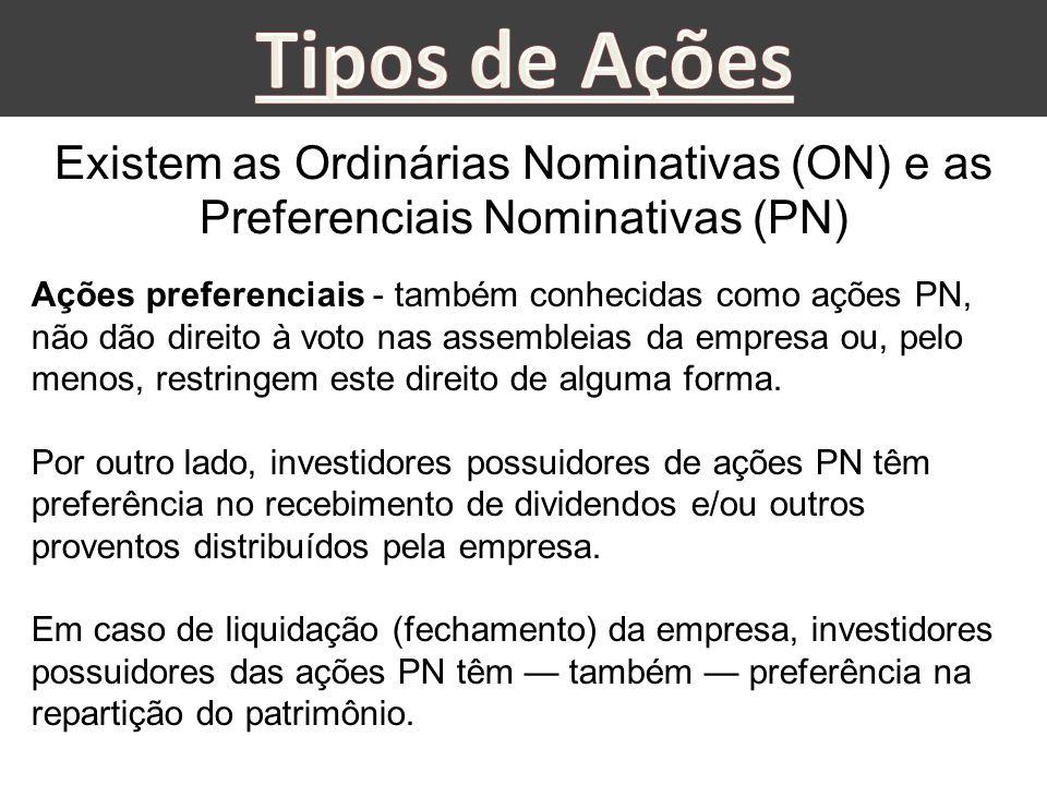 Existem as Ordinárias Nominativas (ON) e as Preferenciais Nominativas (PN) Ações preferenciais - também conhecidas como ações PN, não dão direito à vo