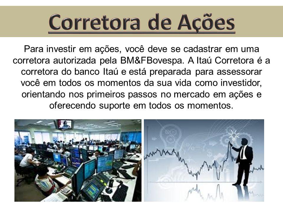 Para investir em ações, você deve se cadastrar em uma corretora autorizada pela BM&FBovespa. A Itaú Corretora é a corretora do banco Itaú e está prepa