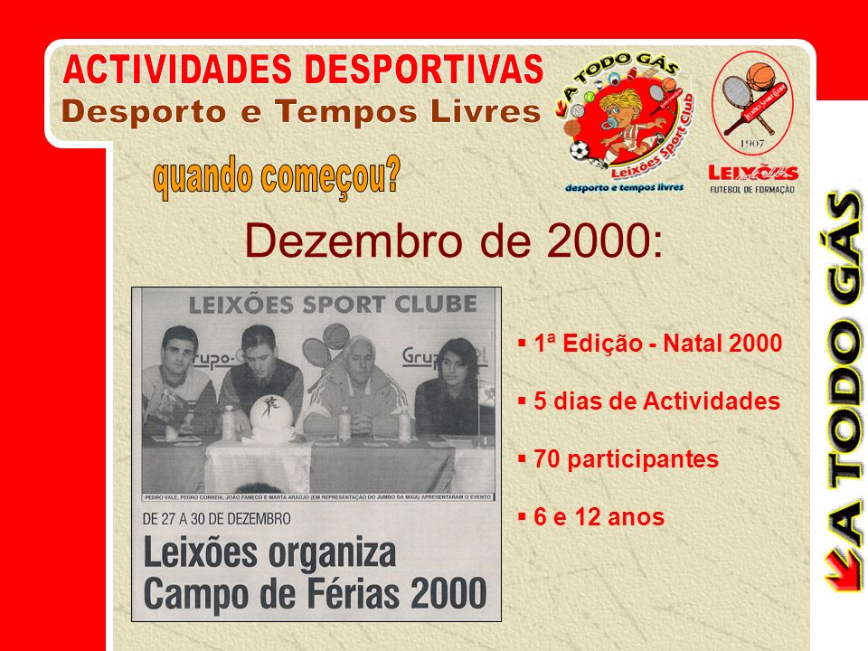 Dezembro de 2000: 1ª Edição - Natal 2000 5 dias de Actividades 70 participantes 6 e 12 anos