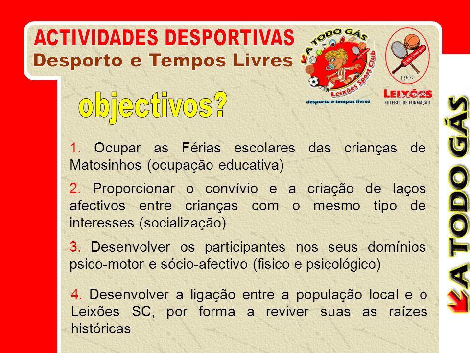 1. Ocupar as Férias escolares das crianças de Matosinhos (ocupação educativa) 2.