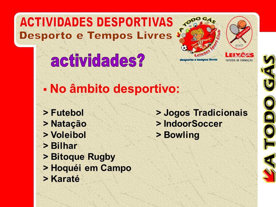 No âmbito desportivo: > Futebol > Jogos Tradicionais > Natação > IndoorSoccer > Voleibol > Bowling > Bilhar > Bitoque Rugby > Hoquéi em Campo > Karaté