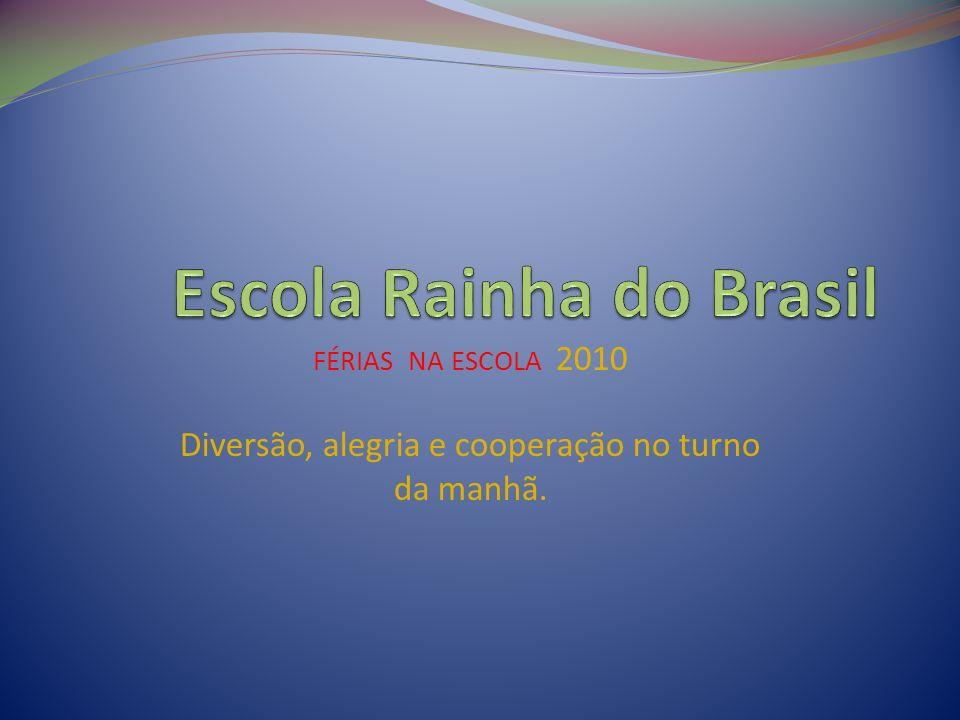FÉRIAS NA ESCOLA 2010 Diversão, alegria e cooperação no turno da manhã.