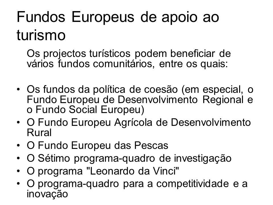 Fundos Europeus de apoio ao turismo Os projectos turísticos podem beneficiar de vários fundos comunitários, entre os quais: Os fundos da política de c