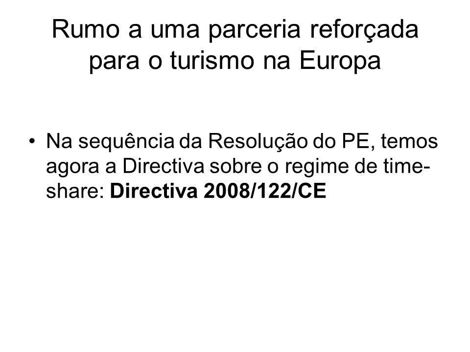 Na sequência da Resolução do PE, temos agora a Directiva sobre o regime de time- share: Directiva 2008/122/CE Rumo a uma parceria reforçada para o tur