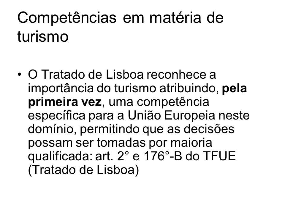 Competências em matéria de turismo O Tratado de Lisboa reconhece a importância do turismo atribuindo, pela primeira vez, uma competência específica pa