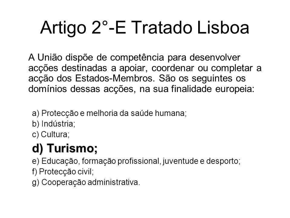 Artigo 2°-E Tratado Lisboa A União dispõe de competência para desenvolver acções destinadas a apoiar, coordenar ou completar a acção dos Estados-Membr