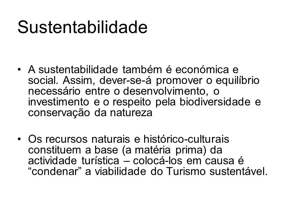 Sustentabilidade A sustentabilidade também é económica e social. Assim, dever-se-á promover o equilíbrio necessário entre o desenvolvimento, o investi