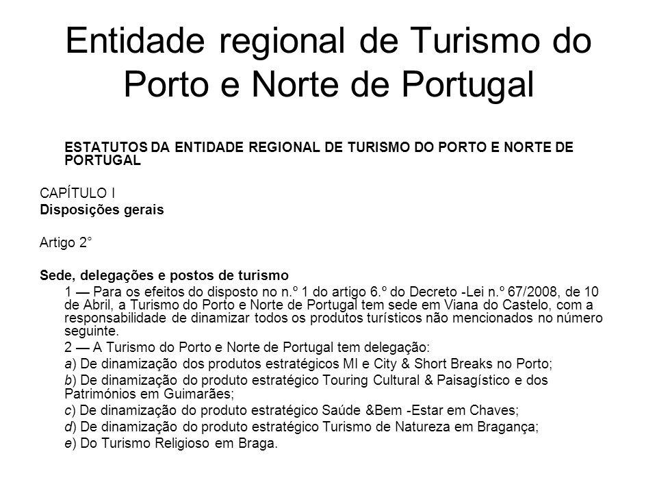 Entidade regional de Turismo do Porto e Norte de Portugal ESTATUTOS DA ENTIDADE REGIONAL DE TURISMO DO PORTO E NORTE DE PORTUGAL CAPÍTULO I Disposiçõe