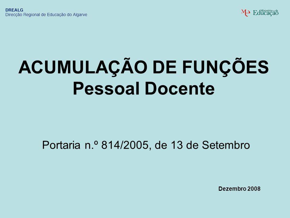 ACUMULAÇÃO DE FUNÇÕES Pessoal Docente Portaria n.º 814/2005, de 13 de Setembro Dezembro 2008