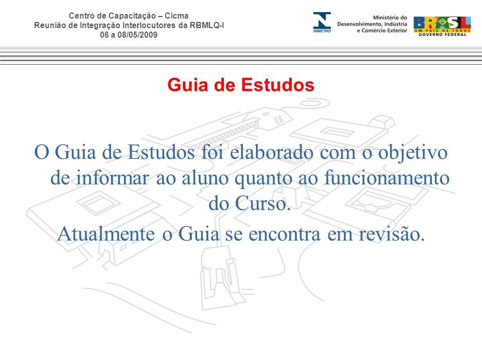 Centro de Capacitação – Cicma Reunião de Integração Interlocutores da RBMLQ-I 06 a 08/05/2009 Guia de Estudos O Guia de Estudos foi elaborado com o ob