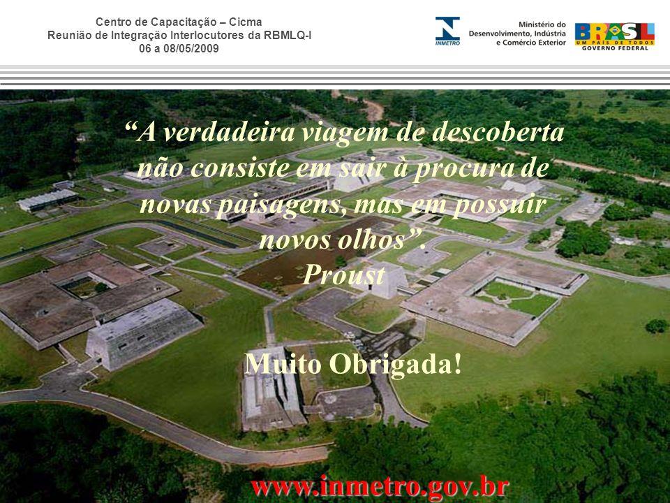 Centro de Capacitação – Cicma Reunião de Integração Interlocutores da RBMLQ-I 06 a 08/05/2009 www.inmetro.gov.br A verdadeira viagem de descoberta não