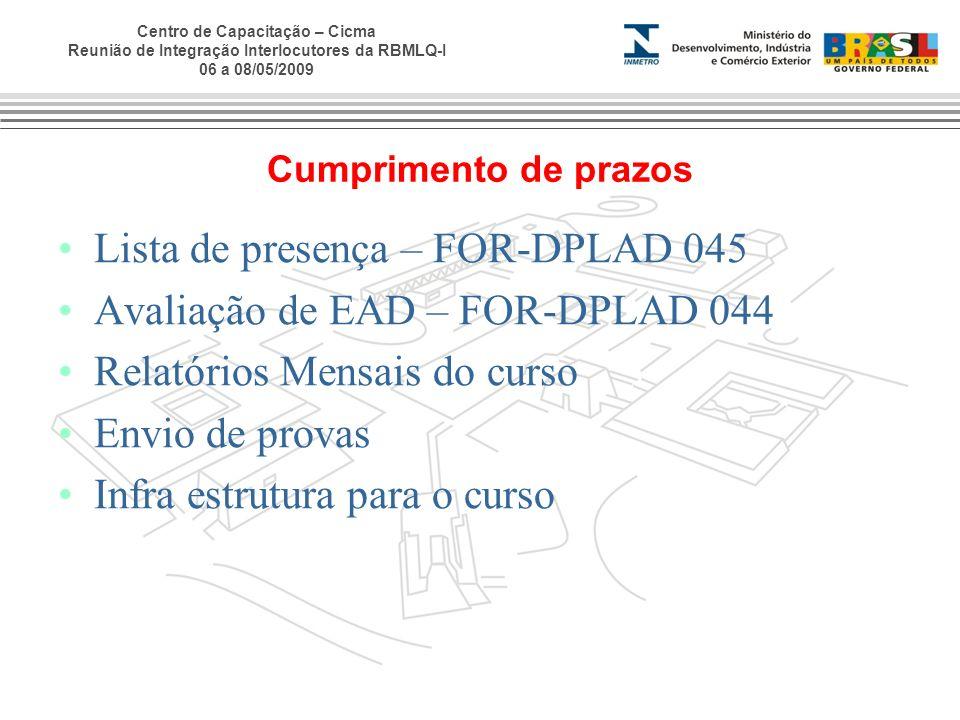 Centro de Capacitação – Cicma Reunião de Integração Interlocutores da RBMLQ-I 06 a 08/05/2009 Cumprimento de prazos Lista de presença – FOR-DPLAD 045