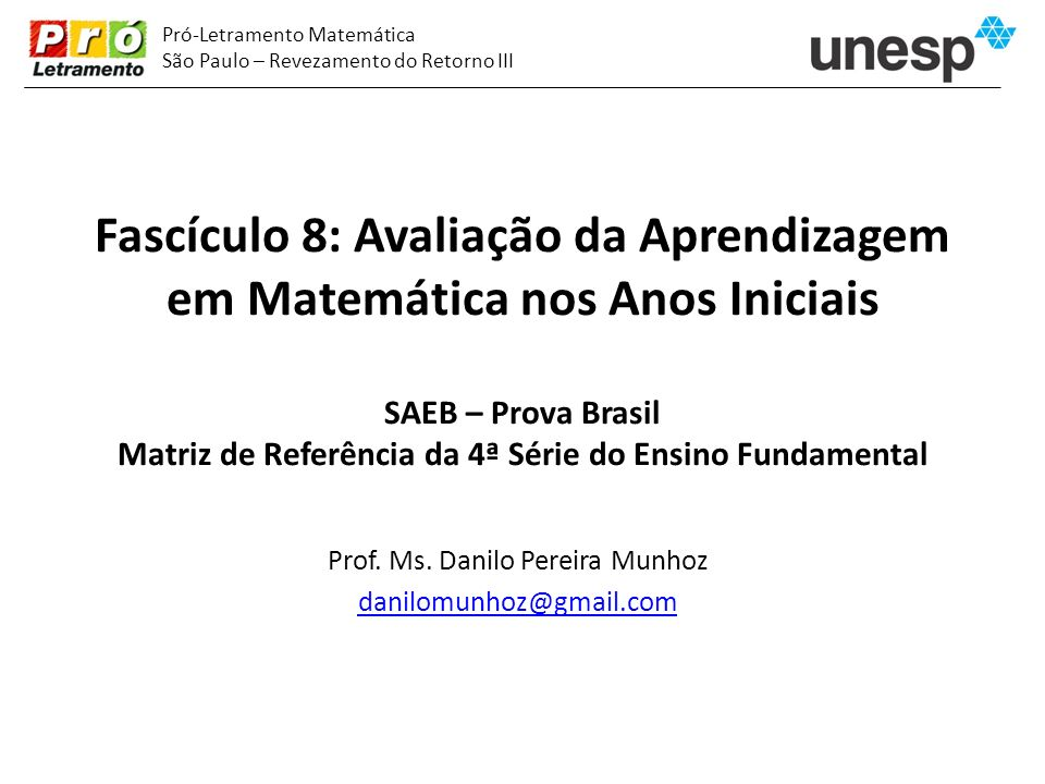 Fascículo 8: Avaliação da Aprendizagem em Matemática nos Anos Iniciais SAEB – Prova Brasil Matriz de Referência da 4ª Série do Ensino Fundamental Prof