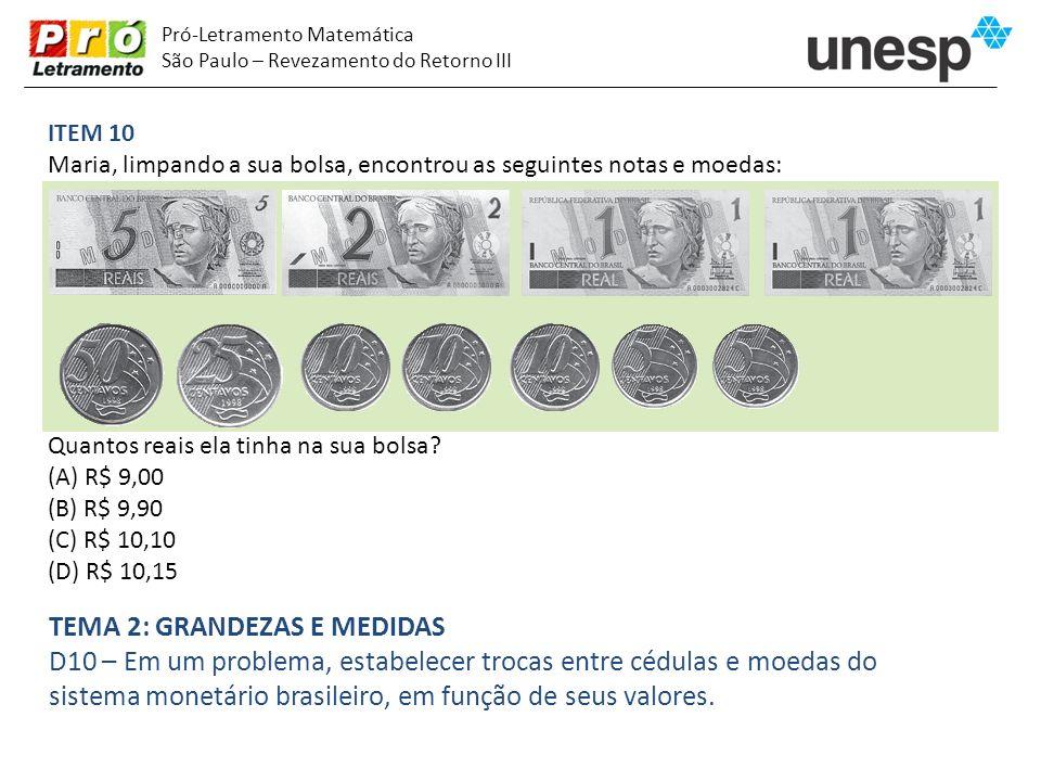 Pró-Letramento Matemática São Paulo – Revezamento do Retorno III ITEM 10 Maria, limpando a sua bolsa, encontrou as seguintes notas e moedas: Quantos r