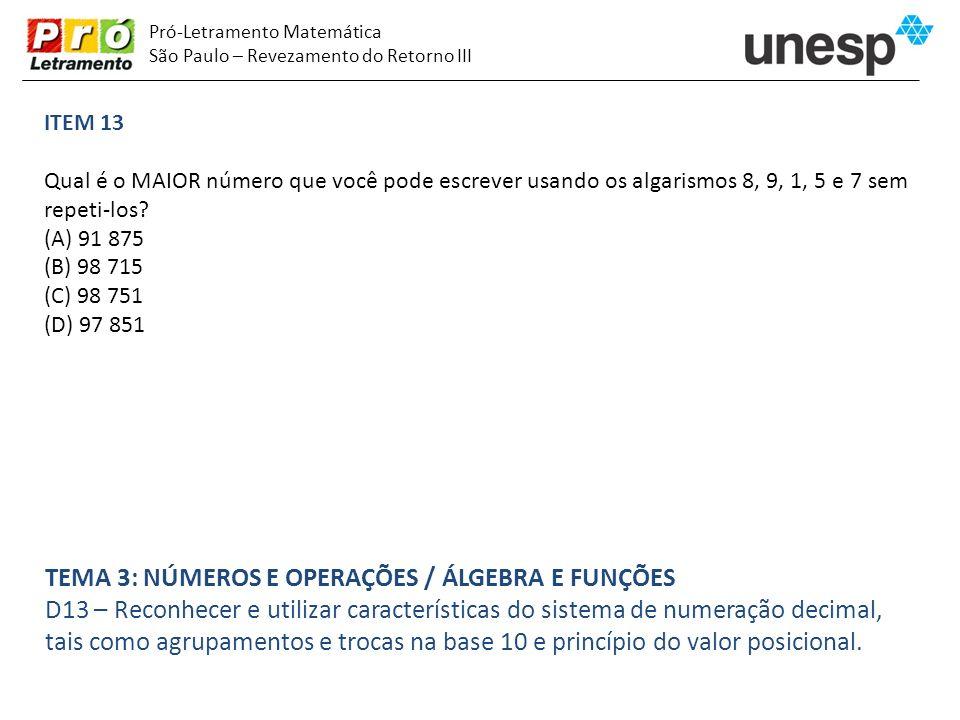 Pró-Letramento Matemática São Paulo – Revezamento do Retorno III ITEM 13 Qual é o MAIOR número que você pode escrever usando os algarismos 8, 9, 1, 5