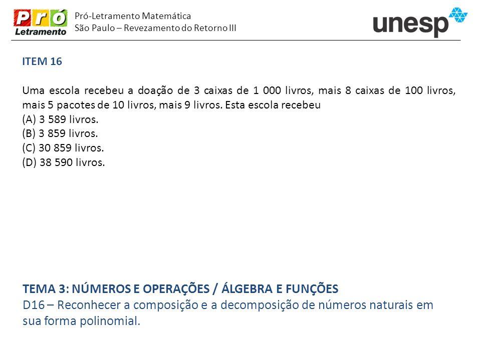 Pró-Letramento Matemática São Paulo – Revezamento do Retorno III ITEM 16 Uma escola recebeu a doação de 3 caixas de 1 000 livros, mais 8 caixas de 100