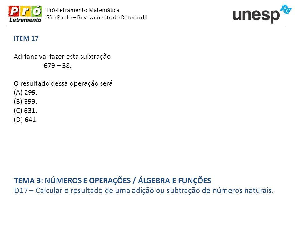 Pró-Letramento Matemática São Paulo – Revezamento do Retorno III ITEM 17 Adriana vai fazer esta subtração: 679 – 38. O resultado dessa operação será (