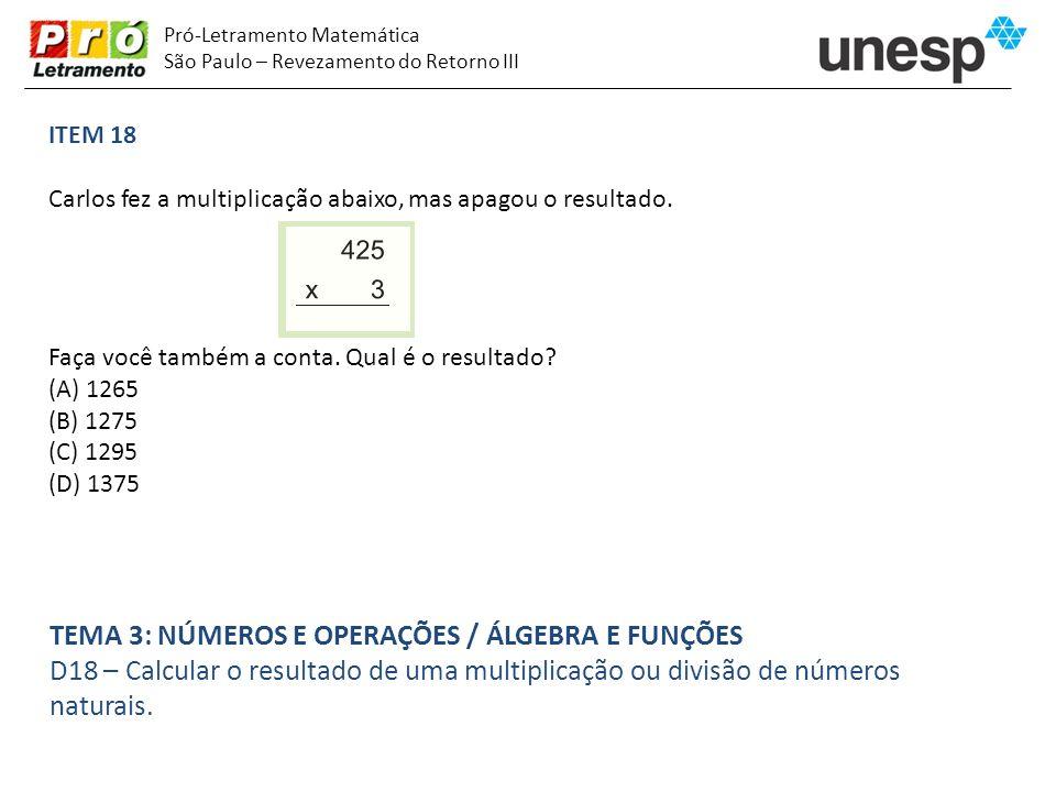 Pró-Letramento Matemática São Paulo – Revezamento do Retorno III ITEM 18 Carlos fez a multiplicação abaixo, mas apagou o resultado. Faça você também a