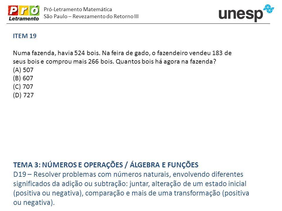 Pró-Letramento Matemática São Paulo – Revezamento do Retorno III ITEM 19 Numa fazenda, havia 524 bois. Na feira de gado, o fazendeiro vendeu 183 de se