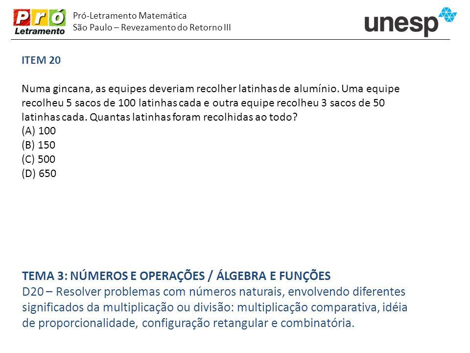 Pró-Letramento Matemática São Paulo – Revezamento do Retorno III ITEM 20 Numa gincana, as equipes deveriam recolher latinhas de alumínio. Uma equipe r