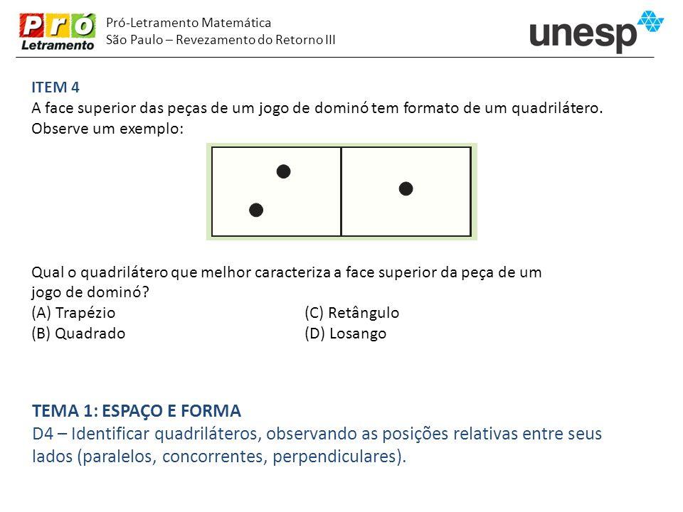 Pró-Letramento Matemática São Paulo – Revezamento do Retorno III ITEM 4 A face superior das peças de um jogo de dominó tem formato de um quadrilátero.