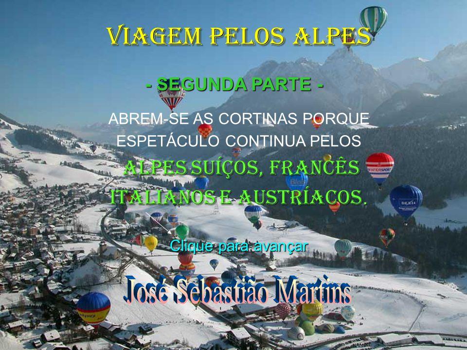 VIAGEM PELOS ALPES ABREM-SE AS CORTINAS PORQUE ESPETÁCULO CONTINUA PELOS ALPES SUÍÇOS, FRANCÊS ITALIANOS E AUSTRÍACOS.