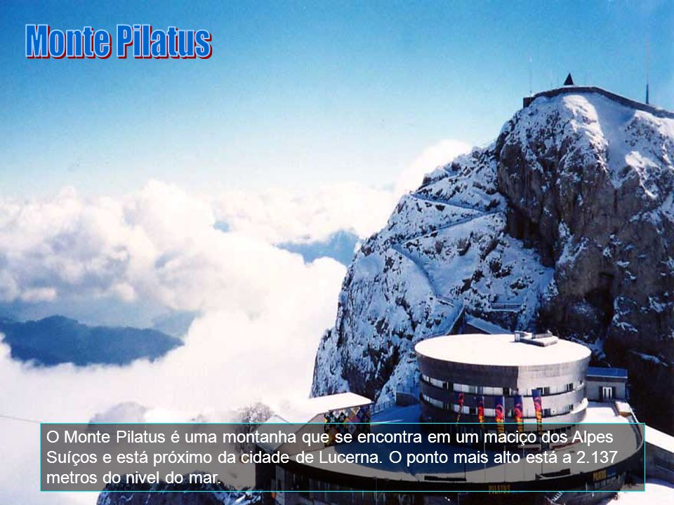 O Monte Pilatus é uma montanha que se encontra em um maciço dos Alpes Suíços e está próximo da cidade de Lucerna.