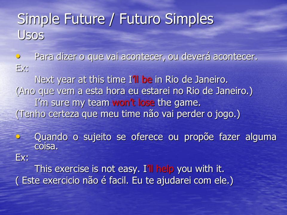 Simple Future / Futuro Simples Usos Para dizer o que vai acontecer, ou deverá acontecer. Para dizer o que vai acontecer, ou deverá acontecer.Ex: Next