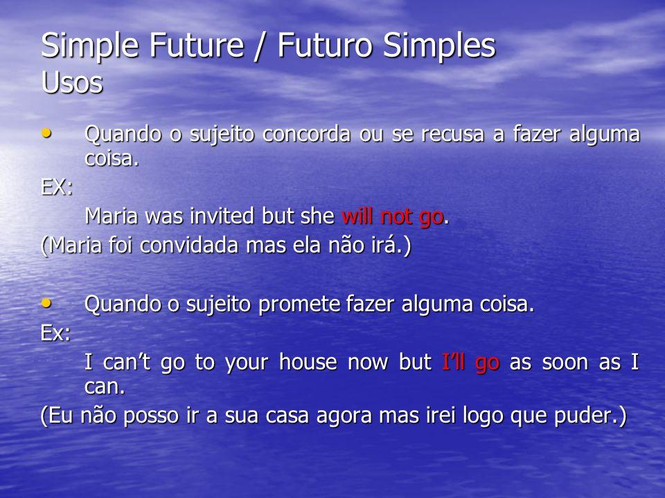 Simple Future / Futuro Simples Usos Quando o sujeito concorda ou se recusa a fazer alguma coisa. Quando o sujeito concorda ou se recusa a fazer alguma