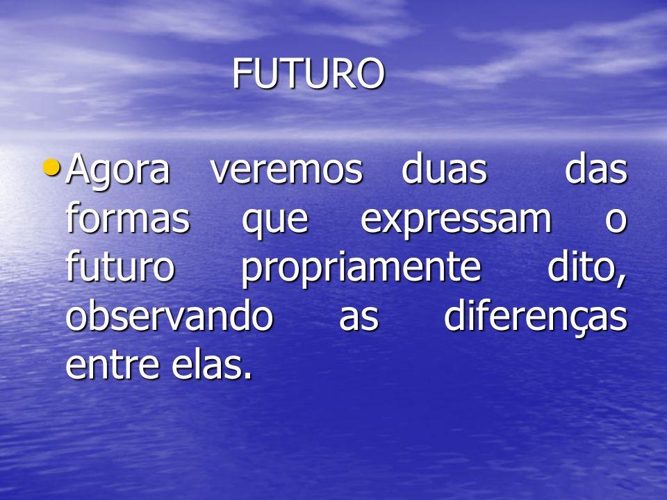 FUTURO FUTURO Agora veremos duas das formas que expressam o futuro propriamente dito, observando as diferenças entre elas. Agora veremos duas das form